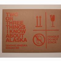 TWO OR THREE THINGS I KNOW ABOUT ALASKA