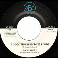 B & The Family   A Good Time (Buscrates Remix) b/w Just Want To Love Ya