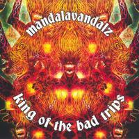 Mandalavandals - King of the bad trips