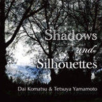 CD:Dai Komatsu & Tetsuya Yamamoto''Shadows and Silhouettes''