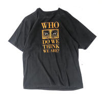 "90's ""WHO DO WE THINK WE ARE Tee""   (spice)"