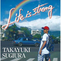 Life is strong 杉浦貴之