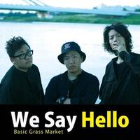 We Say Hello / Basic Grass Market