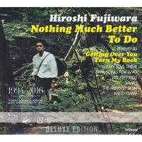 HIROSHI FUJIWARA / NOTHING MUCH BETTER TO DO DELUXE EDITION / CD
