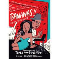 3.23.SAT.  BANANAS!! ONDO 4th Anniversary Special