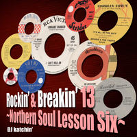 【アッパーなノーザンソウルMIX CD】Rockin' & Breakin' 13 ~Northern Soul Lesson Six~