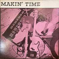 MAKIN' TIME / No Lumps Of Fat Or Gristle Guaranteed