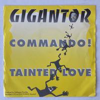 GIGANTOR / Commando! / Tainted Love