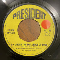 FELICE TAYLOR / I'm Under The Influence Of Love