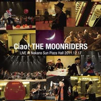 Ciao! THE MOONRIDERS LIVE AT Nakano Sun Plaza Hall 2011.12.17 (DVD)