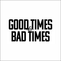 TEE - 038:GOOD TIMES & BAD TIMES (WHITE)