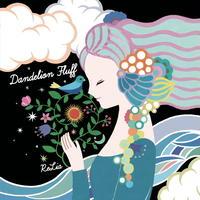 Dandelion Fluff / ReLia -New Release-2019年12月12日発売!