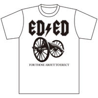 "ED/ED""FOR THOSE ABOUT TO ERECT"" Tee WHITE"