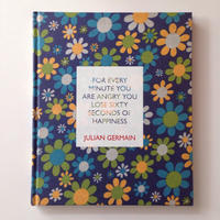 FOR EVERY MINUTE YOU ARE ANGRY YOU LOSE SIXTY SECONDS OF HAPPINESS By  Julian Germain