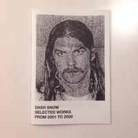 Dash Snow, Selected Works From 2001 To 2009