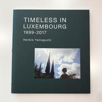『 TIMELESS IN LUXEMBOURG 1999-2017 』ハービー山口