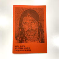 Dash Snow : Selected Works From 2001 To 2009
