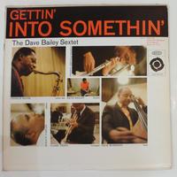 The Dave Bailey Sextet  – Gettin' Into Somethin'  (Epic – LA 16011)mono