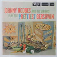 Johnny Hodges / Johnny Hodges and His Strings Play the Prettiest Gershwin ( Verve V-8314) stereo