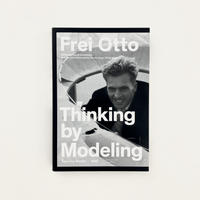 """Frei Otto """"Thinking by Modeling"""""""