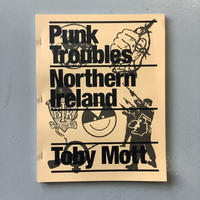 "Toby Mott ""PUNK TROUBLES : NORTHERN IRELAND"""