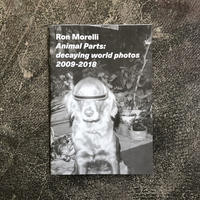 "Ron Morelli ""Animal Parts: decaying world photos 2009-2018"""