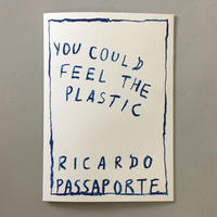 "Ricardo Passaporte ""You Could Feel The Plastic"""