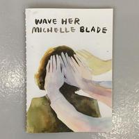 """Michelle Blade """" Wave Her"""""""