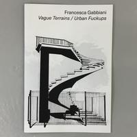 "Francesca Gabbiani ""Vague Terrains / Urban Fuckups"""