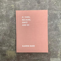 """Bjarne Bare """"IF,THEN,BECAUSE,SINCEAND SO"""""""