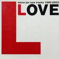 LOVE miura jun rare tracks 1990-2003