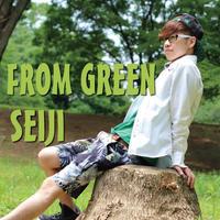 FROM GREEN / SEIJI