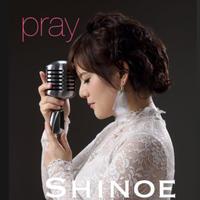 Shinoe 3rd アルバム【Pray】