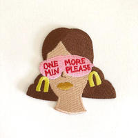 """One More Min Please"" Embroidered Patch"
