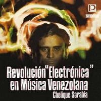Chelique Sarabia / Revolución Electrónica En Música Venezolana (CD)
