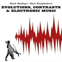 EVOLUTIONS, CONTRASTS & ELECTRONIC MUSIC / HENK BADINGS , DICK RAAIJMAKERS (LP)