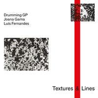 DRUMMING GP, JOANA GAMA & LUIS FERNANDES / TEXTURES & LINES (CD)