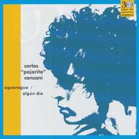 "CARLOS ""PAJARO"" CANZANI /  Aguaragua - Algun Dia(CD)"