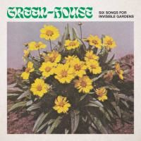 GREEN-HOUSE / Six Songs for Invisible Gardens (LP)