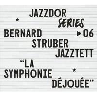BERNARD STRUBER JAZZTETT / La Symphonie Déjouée (CD)