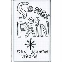 DANIEL JOHNSTON / SONGS OF PAIN 1980-1981 (CASSETTE)