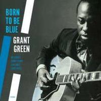 GRANT GREEN / Born to Be Blue + 2 BONUS TRACKS (LP)180g