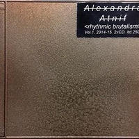 ALEXANDRA ATNIF / rhythmic brutalism vol.1  2014-2015 (2CD)