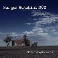 BURGOS BUSCHINI DUO / TIERRA QUE ARDE (CD)