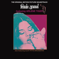 ARLENE TIGER & THE CLAY PITTS ORCHESTRA / FEMALE ANIMAL : THE ORIGINAL SOUNDTRACK (LP)