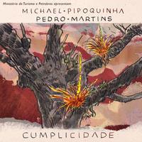 MICHAEL PIPOQUINHA & PEDRO MARTINS / CUMPLICIDADE (CD)