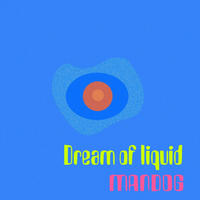 MANDOG 'Dream of Liquid'