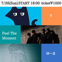【7/26(Sun)】-ライブ配信チケット- す / Feel The Moment / ゆーま