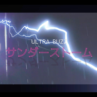 ULTRA BUZZ 3rd Single 「サンダーストーム」 MV