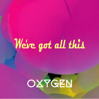 We've got all this-OXYGEN